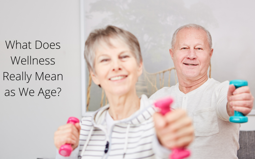 What Does Wellness Really Mean as We Age?